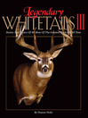 Legendary Whitetails III (eBook): Stories and Photos of 40 More of the Greatest Bucks of All Time